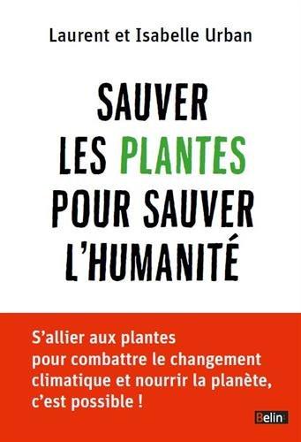 Sauver les plantes pour sauver l'humanité / Laurent et Isabelle Urban   Urban, Laurent. Auteur