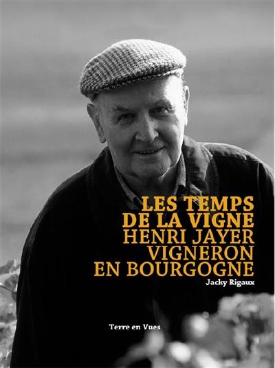Les temps de la vigne : Henri Jayer, vigneron en Bourgogne / Jacky Rigaux | Jayer, Henri (1922-2006). Auteur