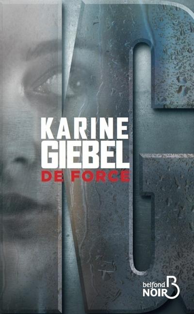 De force : roman / Karine Giebel | Giebel, Karine (1971-....). Auteur