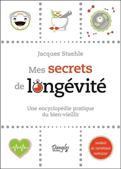 Mes secrets de longévité : une encyclopédie pratique du bien-vieillir