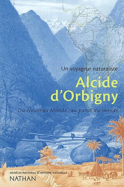 Alcide d'Orbigny : du Nouveau monde au passé du monde  