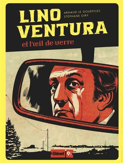Lino Ventura et l'oeil de verre | Arnaud Le Gouefflec, Auteur