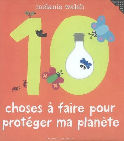 10 choses à faire pour protéger ma planète / Melanie Walsh | Walsh, Melanie. Auteur