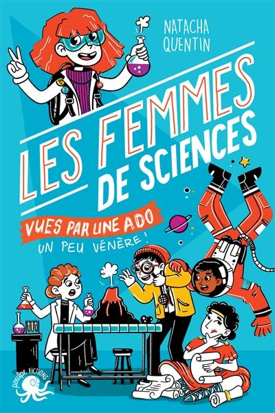 100 % bio. Les femmes de sciences vues par une ado un peu vénère !