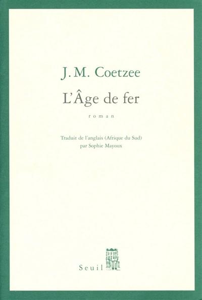 âge de fer (L') : roman | Coetzee, John Maxwell (1940-....). Auteur