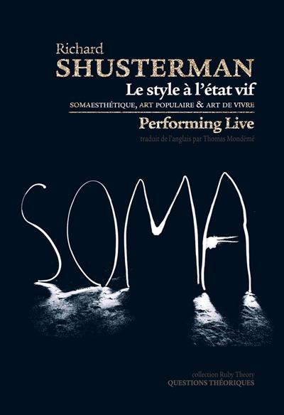 Le  style à l'état vif : somaesthétique, art populaire et art de vivre = Performing live | Shusterman, Richard (1949-....). Auteur