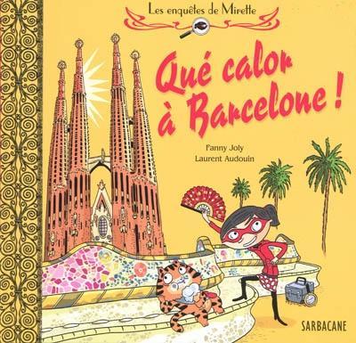 Qué calor à Barcelone ! / Fanny Joly, Laurent Audouin | Joly, Fanny (1954-....). Auteur
