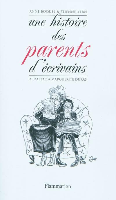 Une histoire des parents d'écrivains : de Balzac à Marguerite Duras