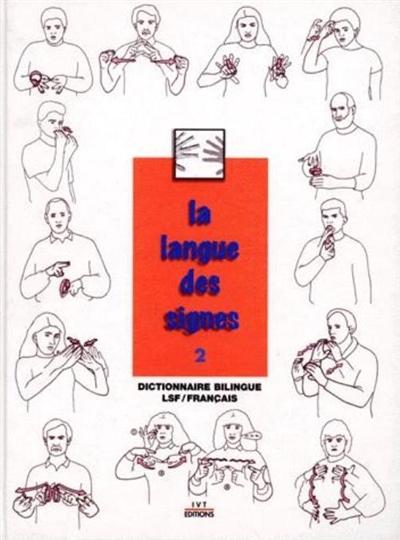 La langue des signes. Tome 2, Dictionnaire bilingue LSF-français |