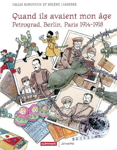 Quand ils avaient mon âge... : Petrograd, Berlin, Paris 1914-1918 | Bonotaux, Gilles. Auteur
