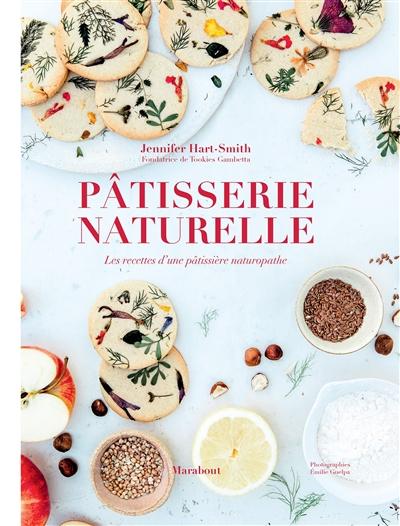 Pâtisserie naturelle : les recettes d'une pâtissière naturopathe | Hart-Smith, Jennifer. Auteur