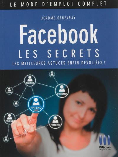 Facebook : les secrets : les meilleures astuces enfin dévoilées ! / Jérôme Genevray | Genevray, Jérôme. Auteur