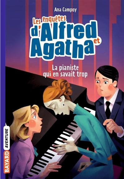 Les enquêtes d'Alfred et Agatha. Vol. 4. La pianiste qui en savait trop