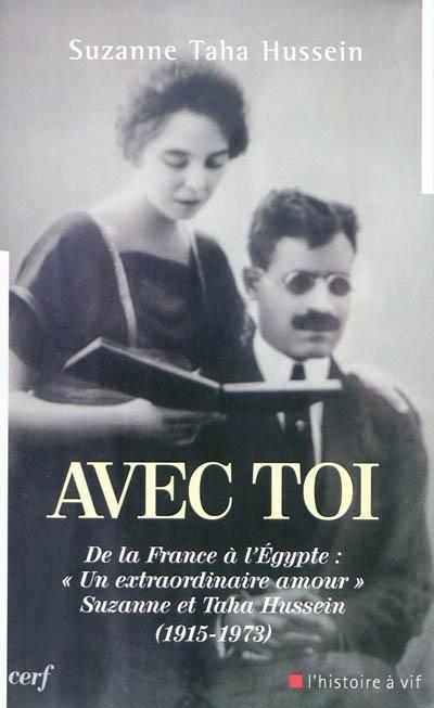 Avec toi : de la France à l'Egypte, un extraordinaire amour, Suzanne et Taha Hussein (1915-1973)