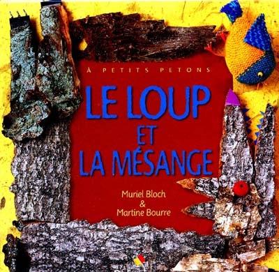 Le loup et la mésange / une histoire contée par Muriel Bloch | Bloch, Muriel (1954-....). Auteur