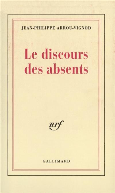 Le discours des absents / Jean-Philippe Arrou-Vignod | Arrou-Vignod, Jean-Philippe (1958-...)