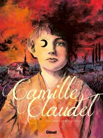 Camille Claudel | Liberge, Eric (1965-....). Auteur