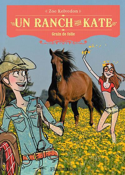 Un ranch pour Kate. Vol. 6. Grain de folie