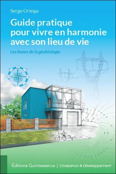 Guide pratique pour vivre en harmonie avec son lieu de vie : les bases de la géobiologie