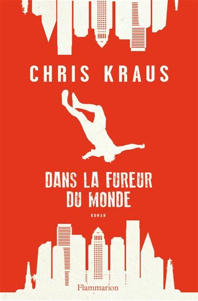 Dans la fureur du monde : roman | Kraus, Chris (1963-....). Auteur