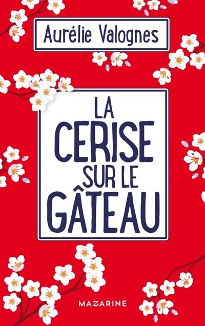 La cerise sur le gâteau / Aurélie Valognes | Valognes, Aurélie (1983?-....). Auteur