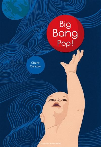 Big bang pop ! | Cantais, Claire (1972-....). Auteur