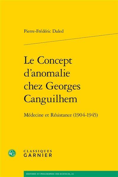 Le concept d'anomalie chez Georges Canguilhem : médecine et Résistance (1904-1945)