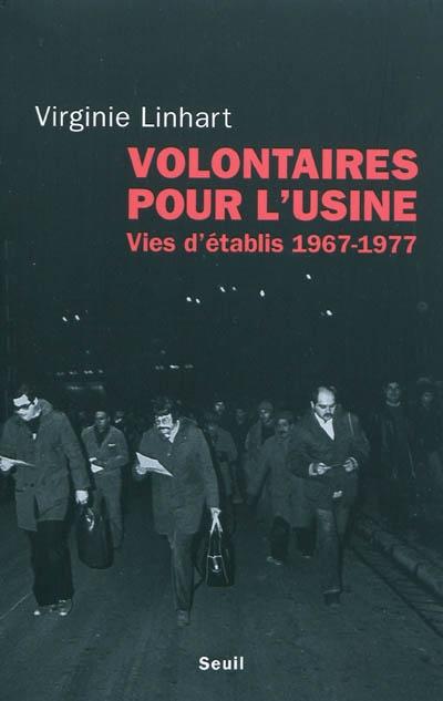 Volontaires pour l'usine : vies d'établis, 1967-1977 | Virginie Linhart (1966-....). Auteur