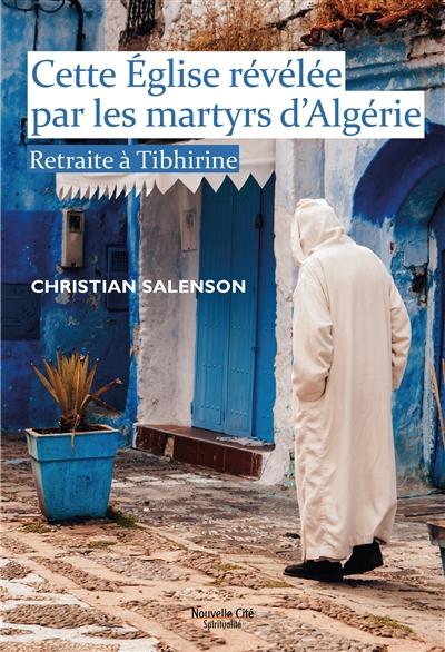 Cette Eglise révélée par les martyrs d'Algérie : retraite à Tibhirine
