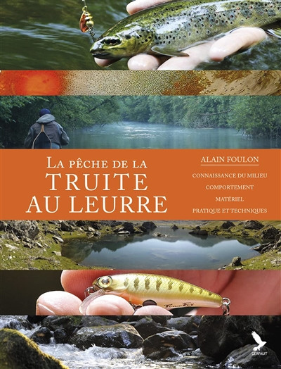 La pêche de la truite au leurre : connaissance du milieu, comportement, matériel, pratique et techniques