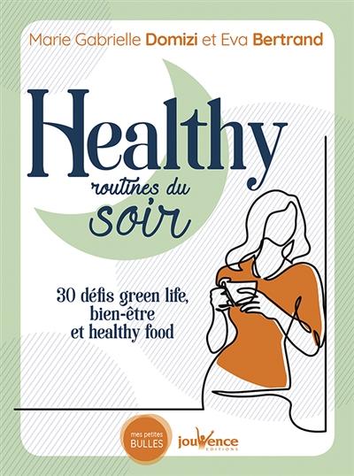 Healthy routines du soir : 30 défis green life, bien-être et healthy food