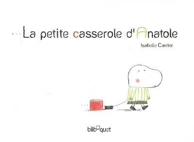 petite casserole d'Anatole (La)   Carrier, Isabelle (1964-....). Auteur