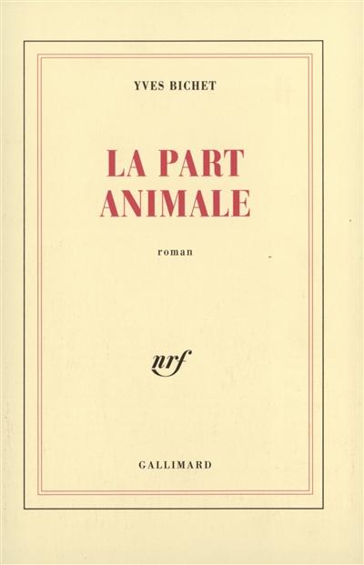 La part animale : roman / Yves Bichet | Bichet, Yves (1951-....). Auteur