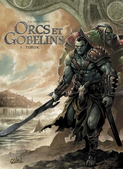 Orcs & Gobelins. 01 : Turuk / scénario J.-L. Istin | Istin, Jean-Luc (1970-....). Auteur