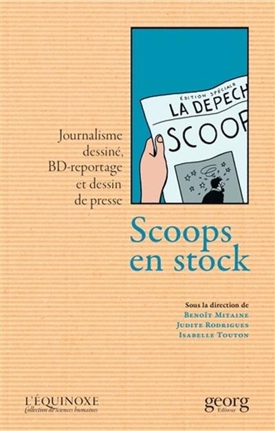 Scoops en stock : journalisme dessiné, BD-reportage et dessin de presse