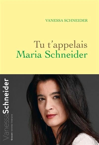 Tu t'appelais Maria Schneider / Vanessa Schneider   Schneider, Vanessa (1969-....). Auteur