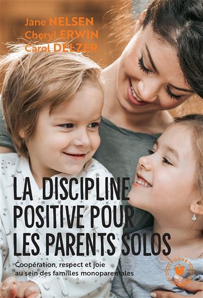 La discipline positive pour les parents solos : coopération, respect et joie au sein des familles monoparentales