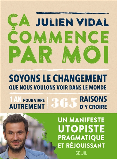 Ça commence par moi : soyons le changement que nous voulons voir dans le monde / Julien Vidal | Vidal, Julien (1983?-....). Auteur