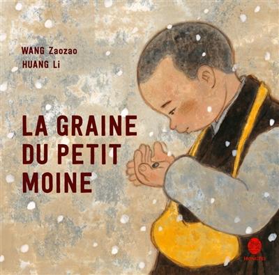 La graine du petit moine / texte de Wang Zaozao | Wang, Zao zao. Auteur
