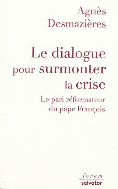 Le dialogue pour surmonter la crise : le pari réformateur du pape François