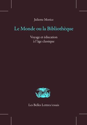 Le monde ou la bibliothèque : voyage et éducation à l'âge classique
