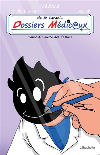 Vie de carabin. Dossiers médic@ux. Vol. 4. Juste des dessins