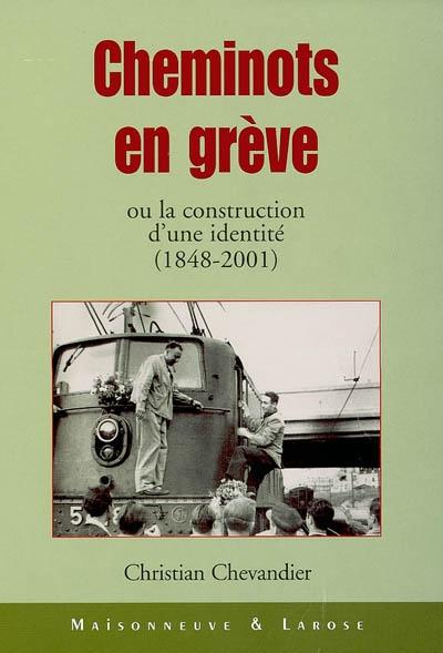 Cheminots en grève ou La construction d'une identité, 1848-2001. Texte imprimé   Christian Chevandier. Auteur