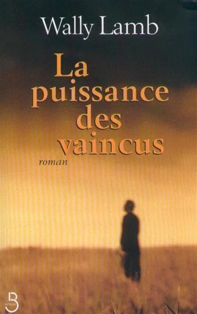 La puissance des vaincus / Wally Lamb   Lamb, Wally (1950-....). Auteur