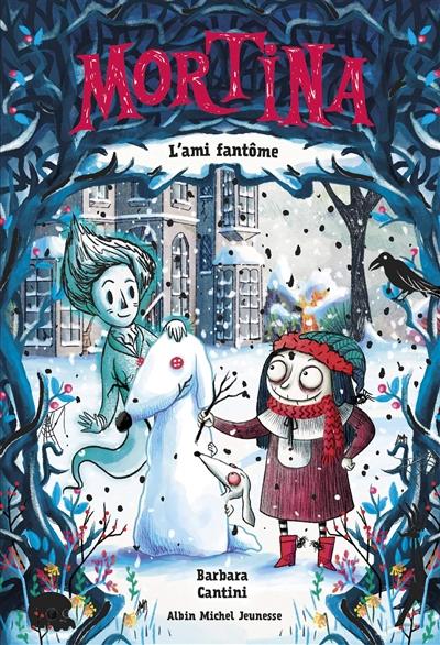 Mortina et l'ami fantôme / texte et illustrations de Barbara Cantini | Cantini, Barbara. Auteur