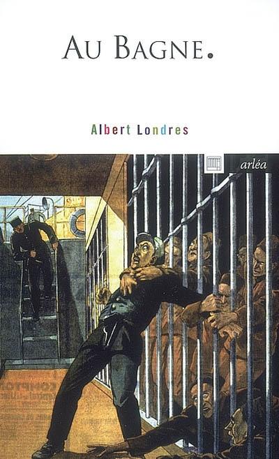 Au bagne | Londres, Albert (1884-1932). Auteur