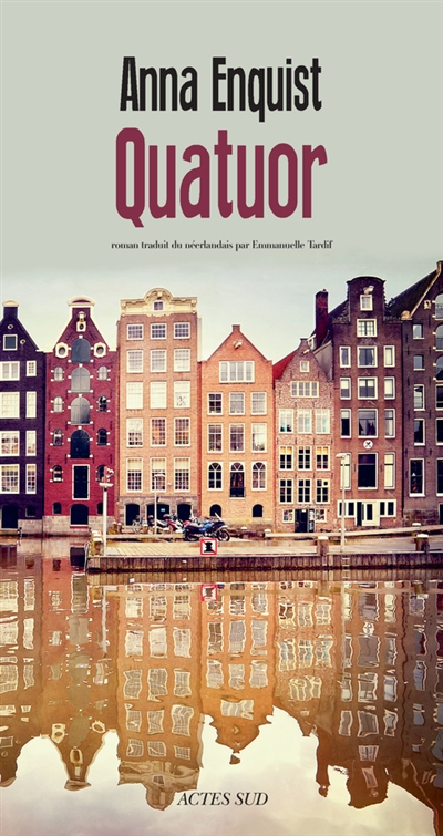 Quatuor / Anna Enquist ; traduit du néerlandais par Emmanuelle Tardif | Enquist, Anna (1945-....), auteur