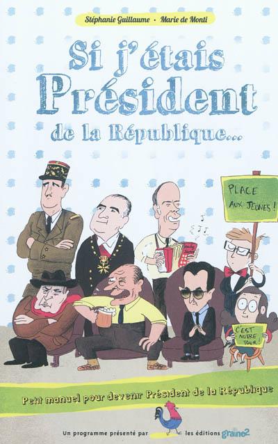 Si j'étais président de la République... : petit manuel pour devenir président de la République / Stéphanie Guillaume, Marie de Monti | Guillaume, Stéphanie. Auteur