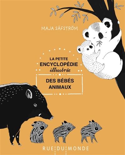La petite encyclopédie illustrée des bébés animaux
