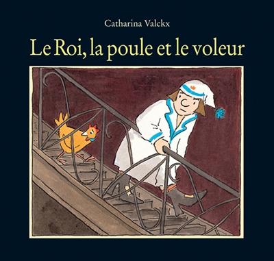 Le roi, la poule et le voleur / Catharina Valckx | Valckx, Catharina (1957-....). Auteur